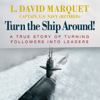 L. David Marquet - Turn the Ship Around!: A True Story of Turning Followers into Leaders (Unabridged)  artwork
