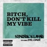 Bitch, Don't Kill My Vibe (International Remix) [feat. Emeli Sandé] - Single