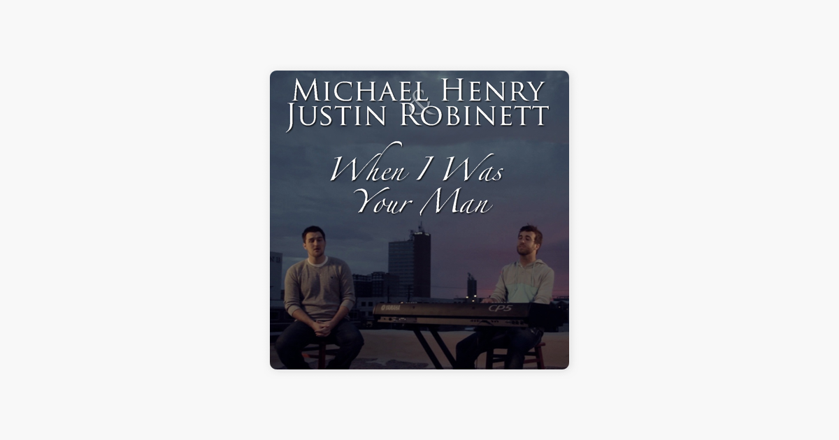 michael henry and justin robinett when i was your man