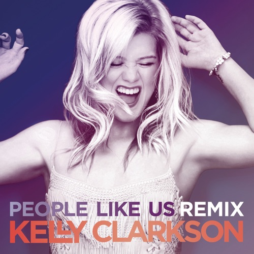 Kelly Clarkson - People Like Us (Remixes)