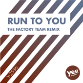 Run to You (The Factory Team Remix)