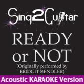 Ready or Not (Originally Performed By Bridgit Mendler) [Acoustic Karaoke Version]