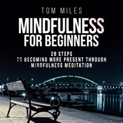Mindfulness for Beginners: 28 Steps to Becoming More Present Through Mindfulness Meditation (Unabridged)