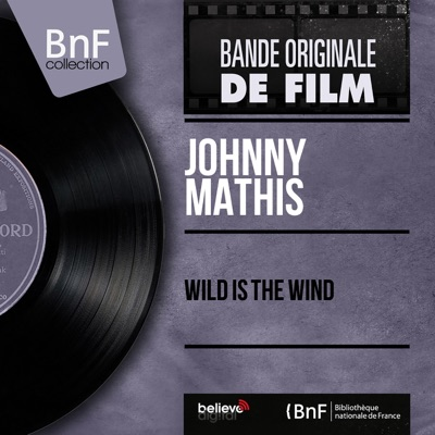 Wild Is the Wind (feat. Ray Ellis and His Orchestra) [Original Motion Picture Soundtrack, Mono Version] - Single - Johnny Mathis