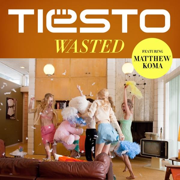 Tiesto / Matthew Koma - Wasted