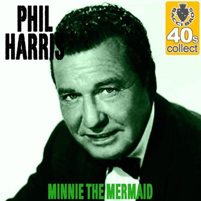 Minnie the Mermaid (Remastered) - Single - Phil Harris
