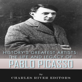 History's Greatest Artists: The Life and Legacy of Pablo Picasso (Unabridged) audiobook