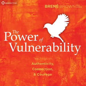 The Power of Vulnerability: Teachings of Authenticity, Connection, and Courage - Brené Brown, PhD audiobook, mp3