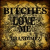 Bitches Love Me - Single, GranDimez