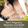 Hypnobirthing Home Study Course, Pt. 1 Pregnancy Relaxation and Health - Kathryn Clark
