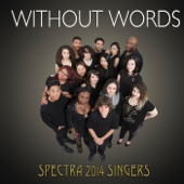 Without Words - Spectra 2014 Singers