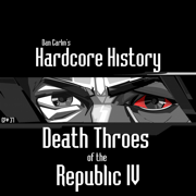 Episode 37 - Death Throes of the Republic IV - Dan Carlin's Hardcore History - Dan Carlin's Hardcore History