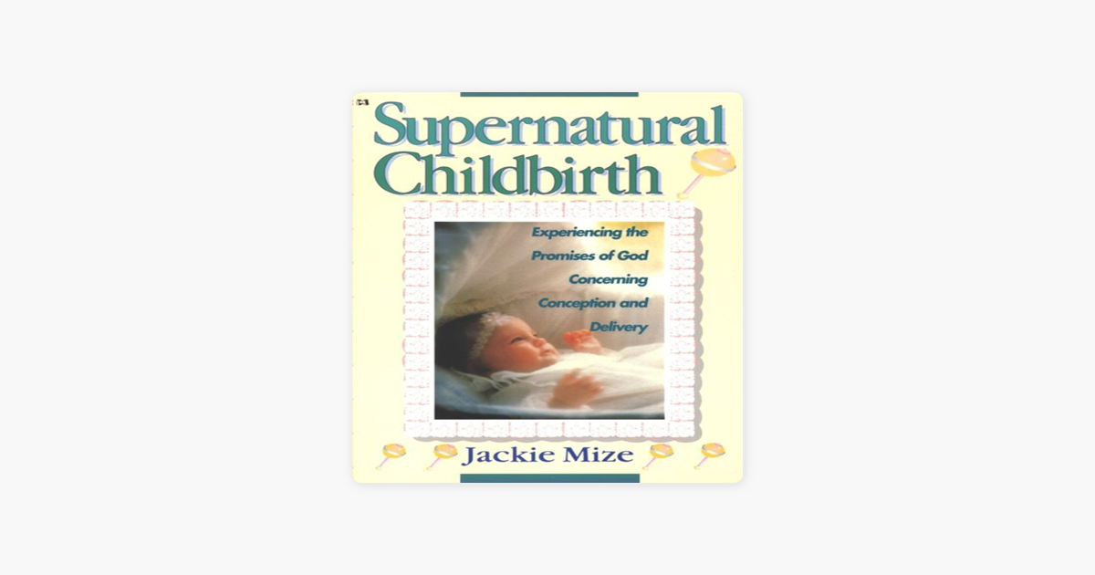 Supernatural Childbirth (Unabridged) - Jackie Mize