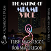 Rob MacGregor & T. J. MacGregor - The Making of Miami Vice (Unabridged)  artwork