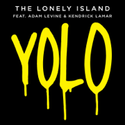Yolo (feat. Adam Levine & Kendrick Lamar) - The Lonely Island - The Lonely Island