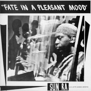 Fate in a Pleasant Mood (Remastered 2014) [feat. John Gilmore & Marshall Allen]