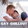 Gay Chillout (Soulful Lounge & Sexy Downbeat Male Voice Pearls for Intimate Moments)