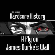 Episode 18 - A Fly on James Burke's Wall (feat. Dan Carlin) - Dan Carlin's Hardcore History - Dan Carlin's Hardcore History