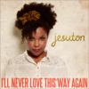 Jesuton - I'll Never Love This Way Again  arte