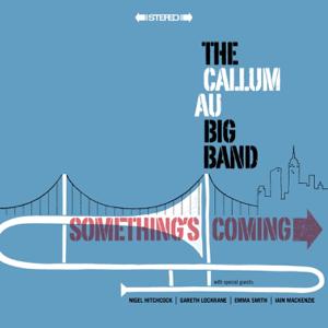 The Callum Au Big Band - Something's Coming feat. Nigel Hitchcock, Iain Mackenzie, Gareth Lockrane & Emma Smith