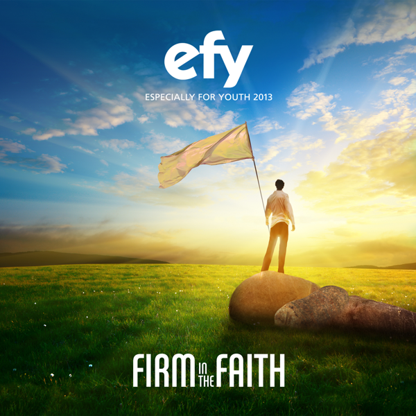 ‎Efy 2013 Firm in the Faith (Especially for Youth) Official by Various  Artists on iTunes