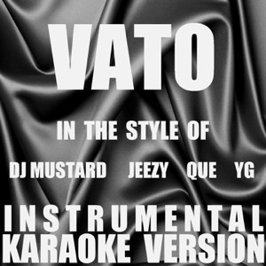 Out Trax - Vato (In the Style of Dj Mustard, Jeezy, Que & YG) [Instrumental Karaoke Version]