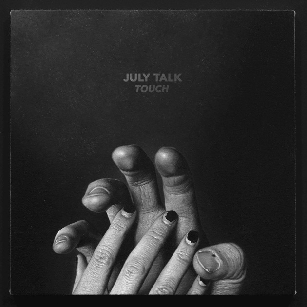 touch by july talk on apple music. Black Bedroom Furniture Sets. Home Design Ideas