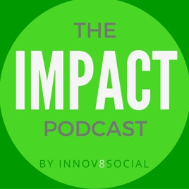 The Impact Podcast by Innov8social | Social Impact Through