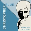 Happy Just to Be Alive - EP - Christopher Blue