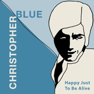 Happy Just to Be Alive - EP - Christopher Blue - Christopher Blue