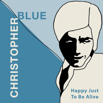 Happy Just to Be Alive - EP - Christopher Blue album