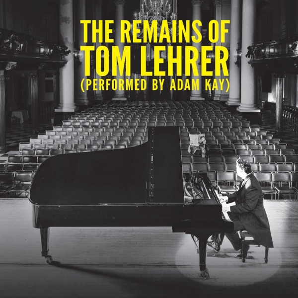 Adam Kay & Amateur Transplants - The Remains of Tom Lehrer album wiki, reviews