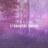PRXZM - Strangers Again