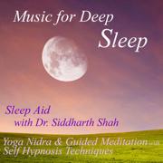 Sleep Aid: Yoga Nidra and Guided Meditations (feat. Dr. Siddharth Ashvin Shah) - Music for Deep Sleep - Music for Deep Sleep