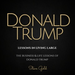 Donald Trump: Lessons in Living Large: The Biography & Lessons of Donald Trump (Unabridged)