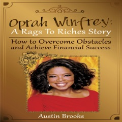 Oprah Winfrey: A Rags to Riches Story: How to Overcome Obstacles and Achieve Financial Success (Unabridged)