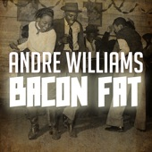 Andre Williams - Bacon Fat