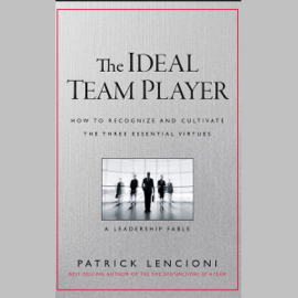 The Ideal Team Player: How to Recognize and Cultivate the Three Essential Virtues: A Leadership Fable (Unabridged) audiobook