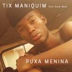 Tix Maniquin - Puxa Menina (feat. Gaia Beat)