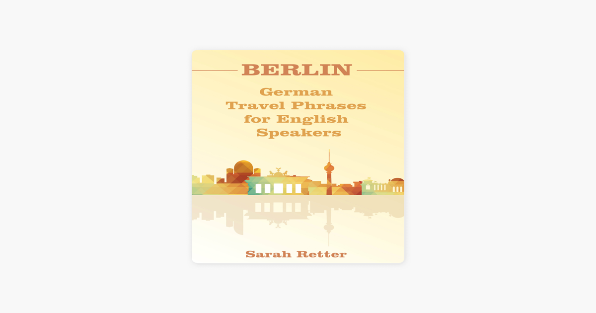 Berlin: German Travel Phrases for English Speakers: The Most Useful 1,000  Phrases to Get Around When Travelling in Berlin (Unabridged)
