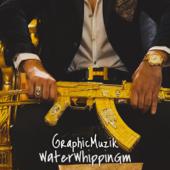 WaterWhippinGm GraphicMuzik - GraphicMuzik