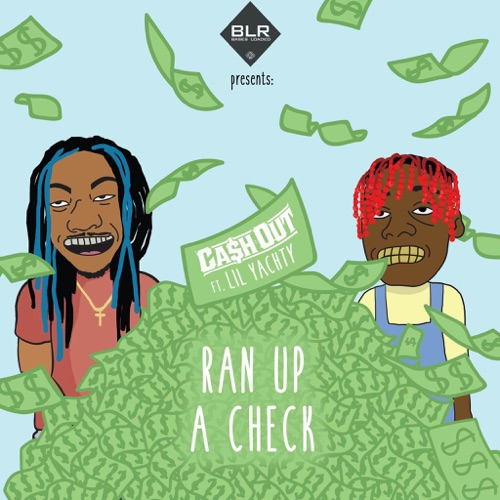 Ca$h Out - Ran Up a Check (feat. Lil Yachty) - Single