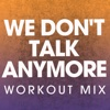 We Don't Talk Anymore (Workout Mix) - Single - Power Music Workout