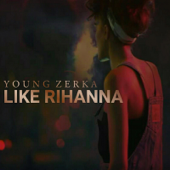 Like Rihanna - Young Zerka