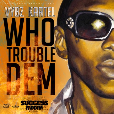 Who Trouble Dem - Single - Vybz Kartel album