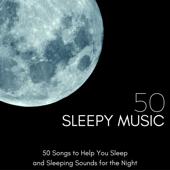 Sleepy Music 50 - 50 Songs to Help You Sleep and Sleeping Sounds for the Night