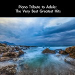 Piano Tribute to Adele: The Very Best Greatest Hits