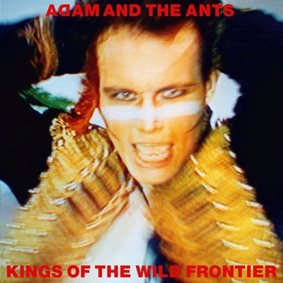 Kings of the Wild Frontier (Deluxe Edition) [Remastered] - Adam & The Ants
