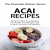 Heather Hope - Acai Recipes: 38 of the Best Acai Recipes for Health and Weight Loss to Burn Fat and Live Healthy (Unabridged) artwork