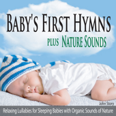 Baby's First Hymns plus Nature Sounds: Relaxing Lullabies for Sleeping Babies with Organic Sounds of Nature